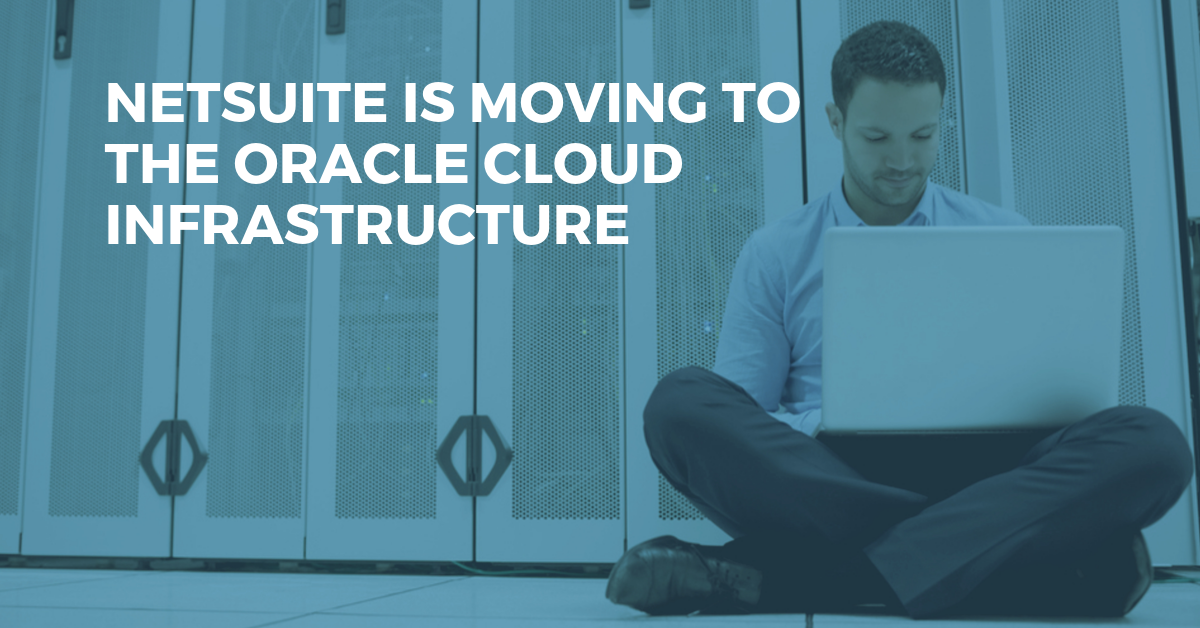 NetSuite is Moving to the Oracle Cloud Infrastructure