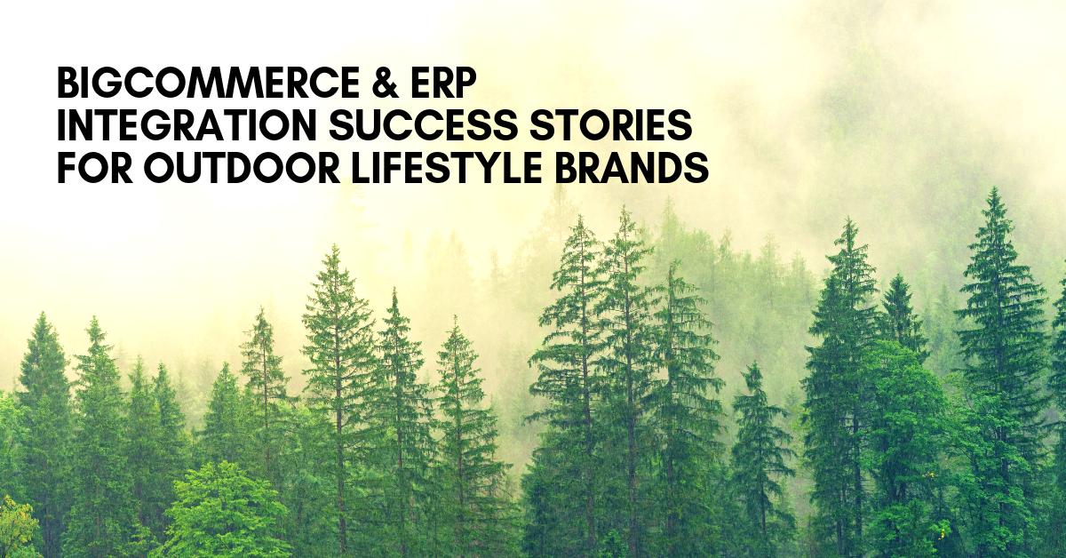 BigCommerce & ERP Integration Success Stories For Outdoor Lifestyle Brands