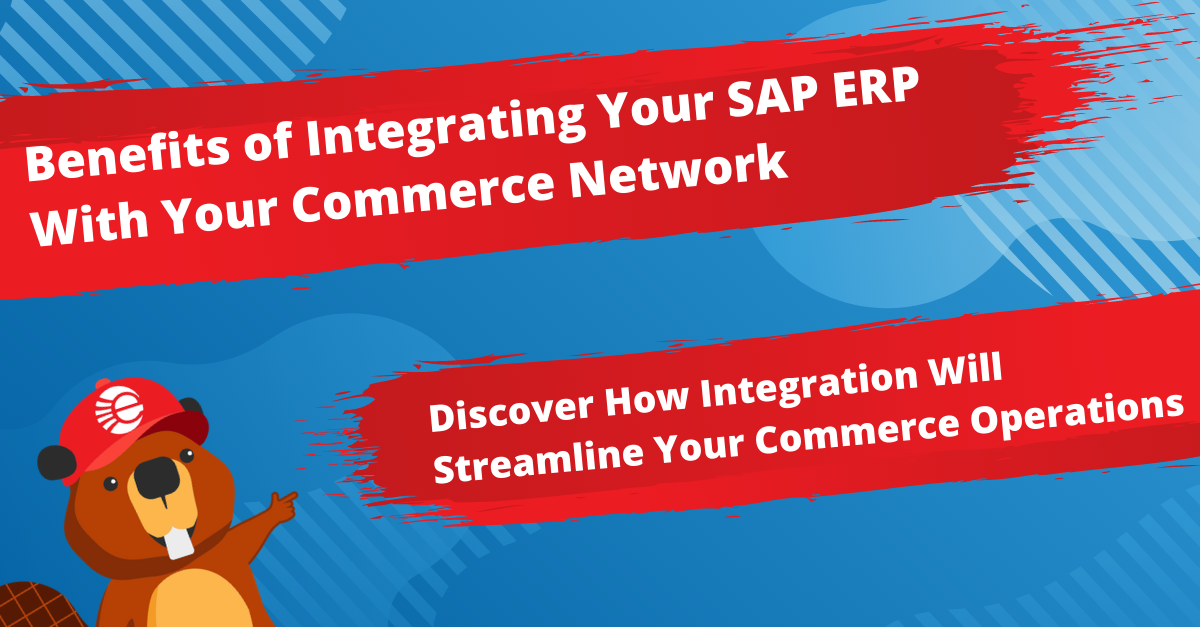 Benefits of Integrating Your SAP ERP With Your Commerce Network (eCommerce & EDI)
