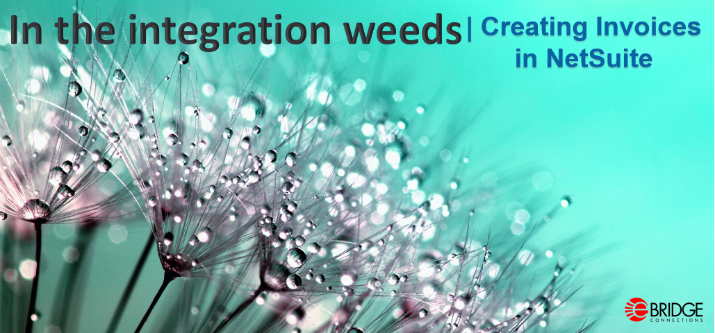 In the integration weeds | Creating invoices in NetSuite