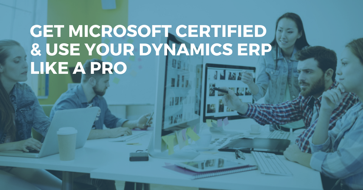 Get the Most Out of Your Microsoft Dynamics ERP by Getting Microsoft Certified