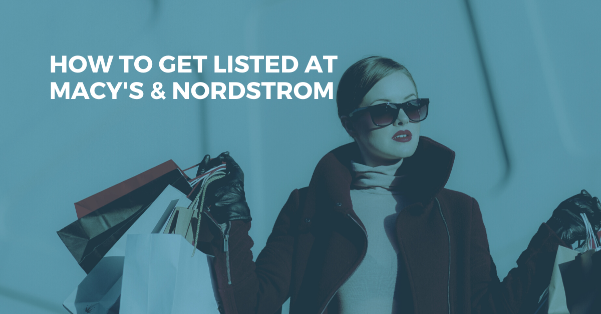How to Get Listed & Become a Macy's & Nordstom Supplier