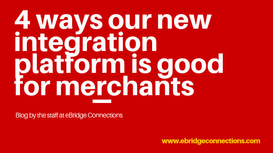4 ways our new eBridge integration platform is good for merchants