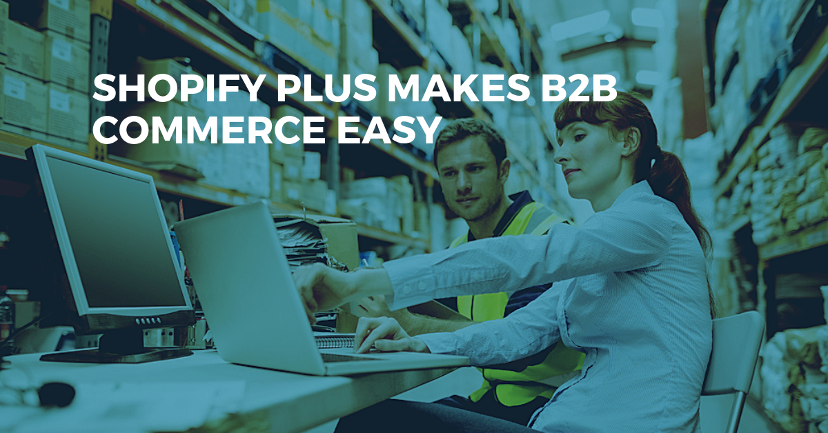 How Shopify Makes B2B eCommerce Easy