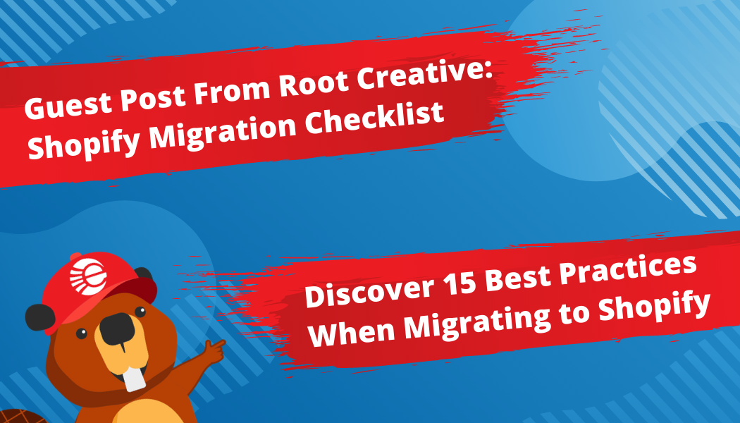 Shopify Ecommerce Migration Checklist – Top 15 Best Practices: Guest Post From Root Creative