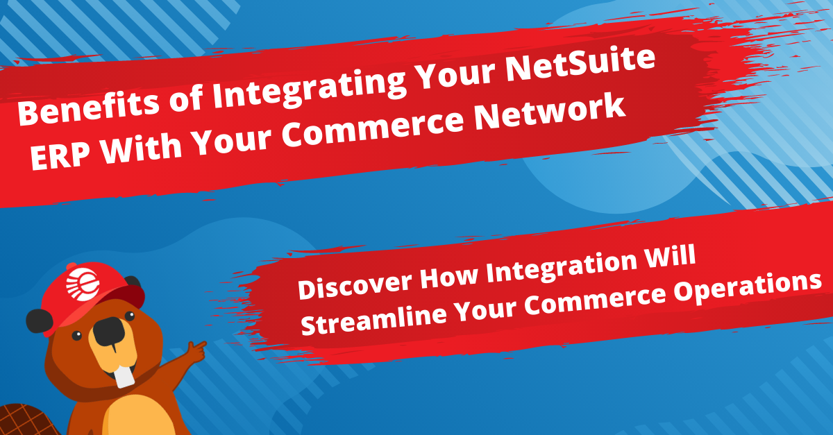 Benefits of Integrating Your NetSuite ERP With Your Commerce Network (eCommerce & EDI)