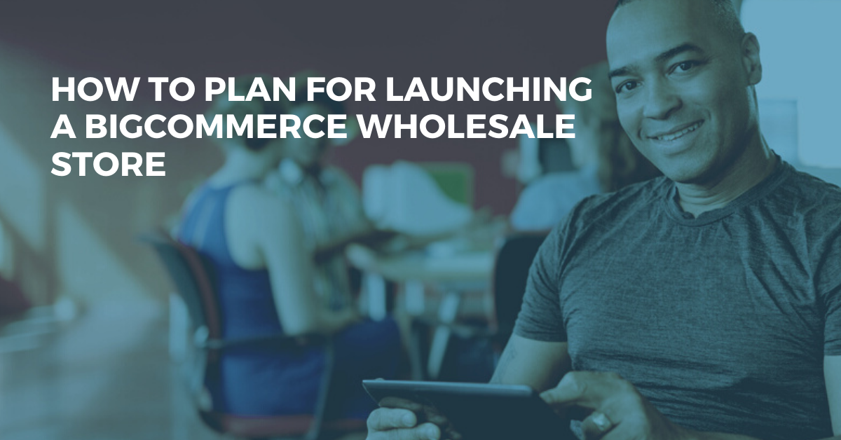 How to Get a Wholesale eCommerce Site Started With BigCommerce