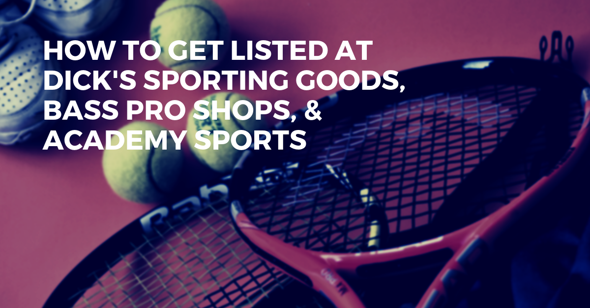 How to Get Listed & Become a Dick's Sporting Goods, Bass Pro Shops, & Academy Sports Supplier