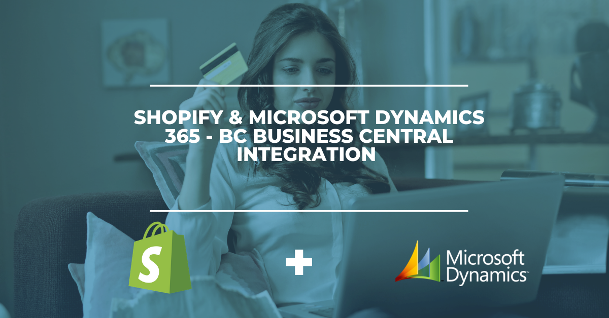 Shopify & Microsoft Dynamics 365 BC - Business Central Integration Solution