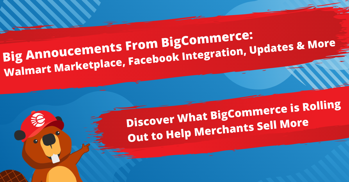 BigCommerce Updates: Walmart Marketplace, Facebook Integration & More