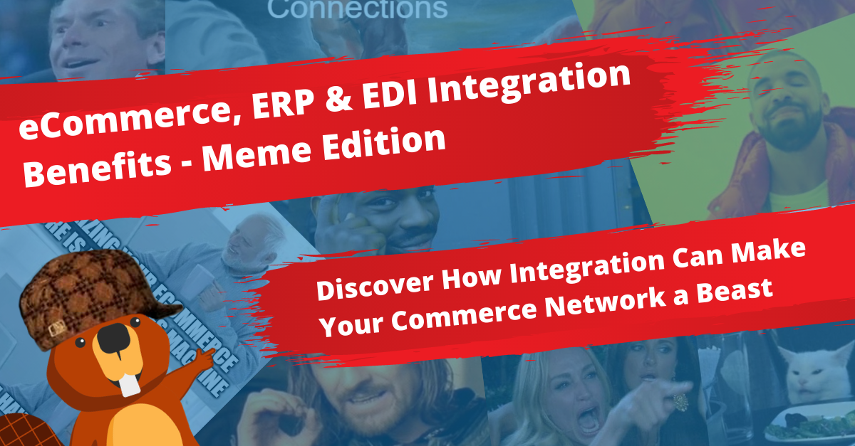 eCommerce, ERP, EDI Integration Benefits - Meme Edition