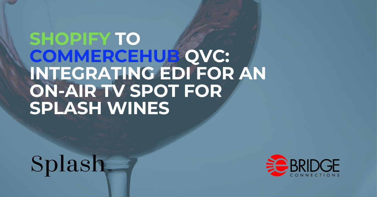 Shopify to CommerceHub QVC: Integrating EDI for an  On-Air TV Spot For Splash Wines