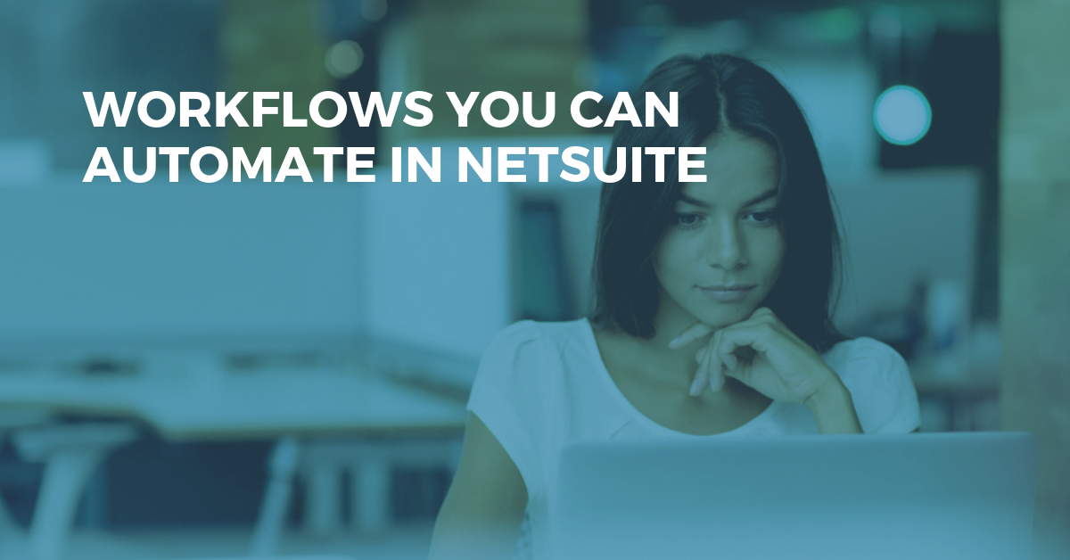 Workflows You Can Automate in Your NetSuite ERP