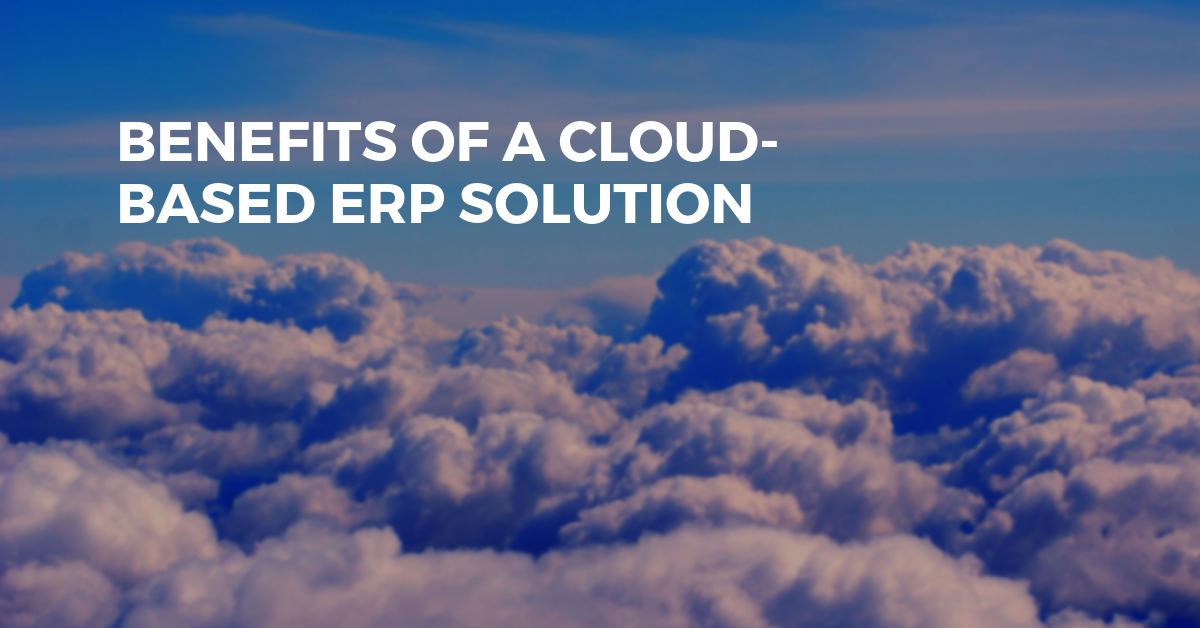 Benefits of a Cloud Based ERP Solution