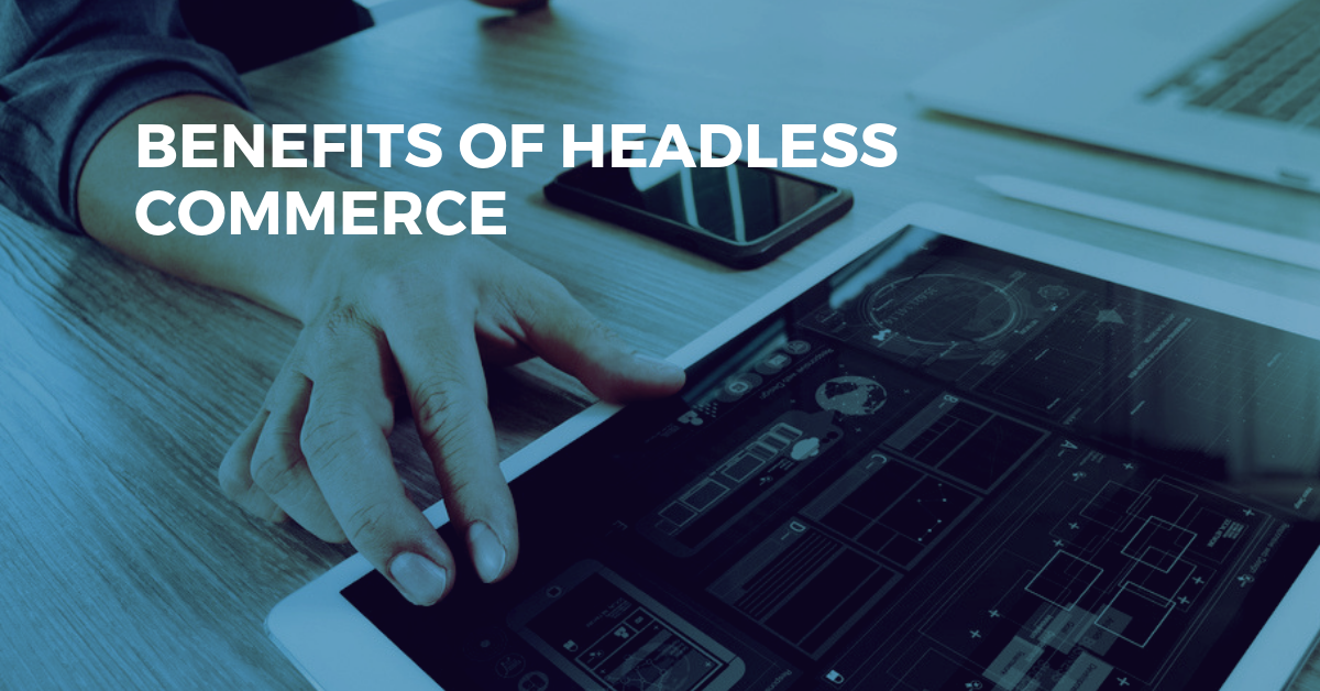 Discover the Benefits of Headless Commerce