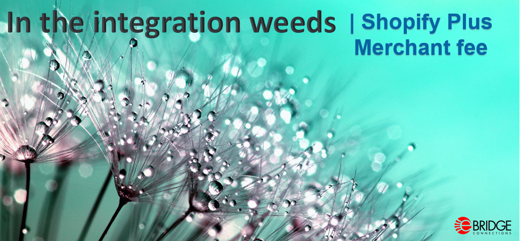In the integration weeds | Shopify Plus merchant fee