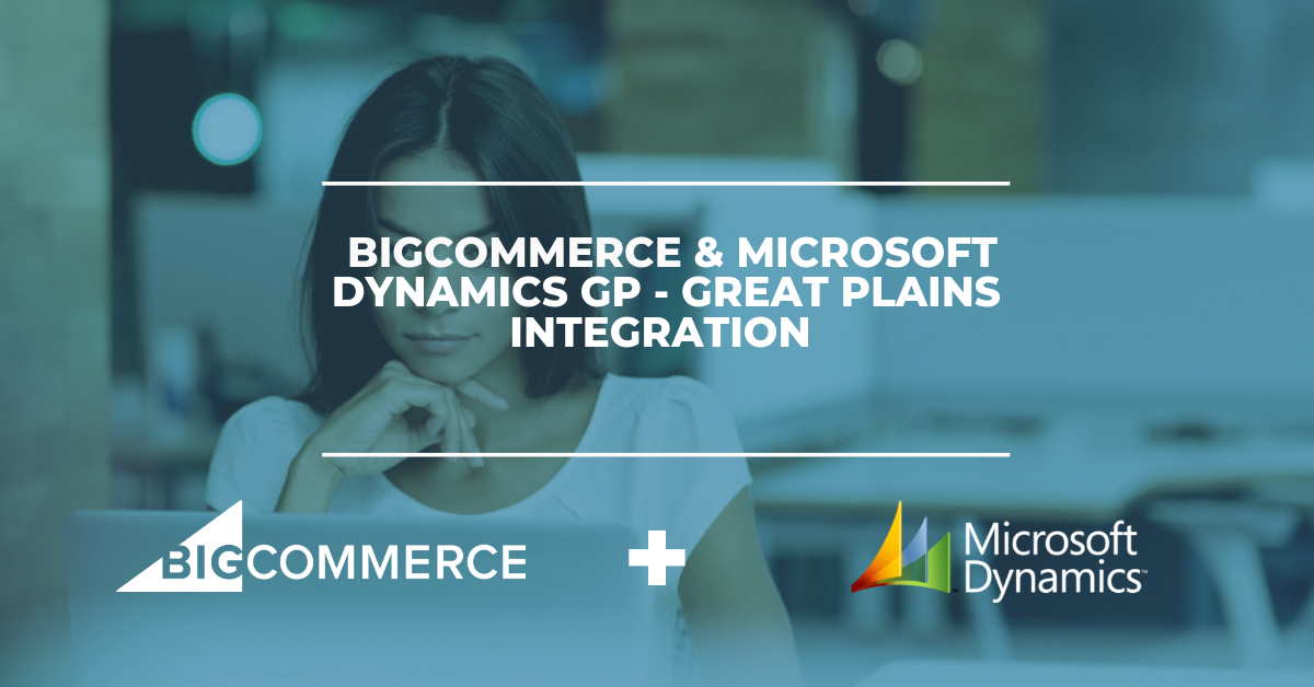 BigCommerce & Microsoft Dynamics GP - Great Plains Integration Solution