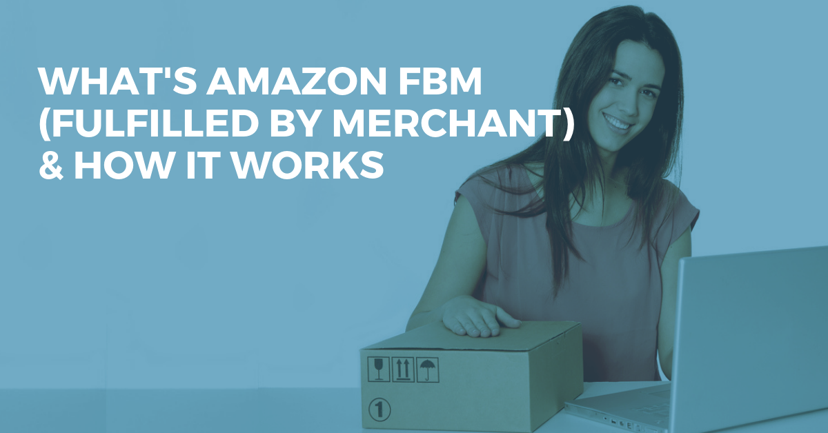 What is Amazon FBM (Fulfilled by Merchant) & How it Works